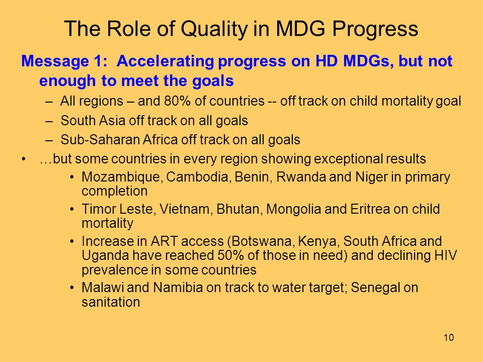 10 The Role of Quality in MDG Progress Message 1: Accelerating progress on HD MDGs, but not enough to meet the goals –All regions – and 80% of countri
