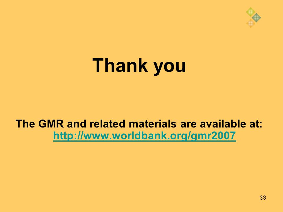 33 Thank you The GMR and related materials are available at: http://www.worldbank.org/gmr2007 http://www.worldbank.org/gmr2007