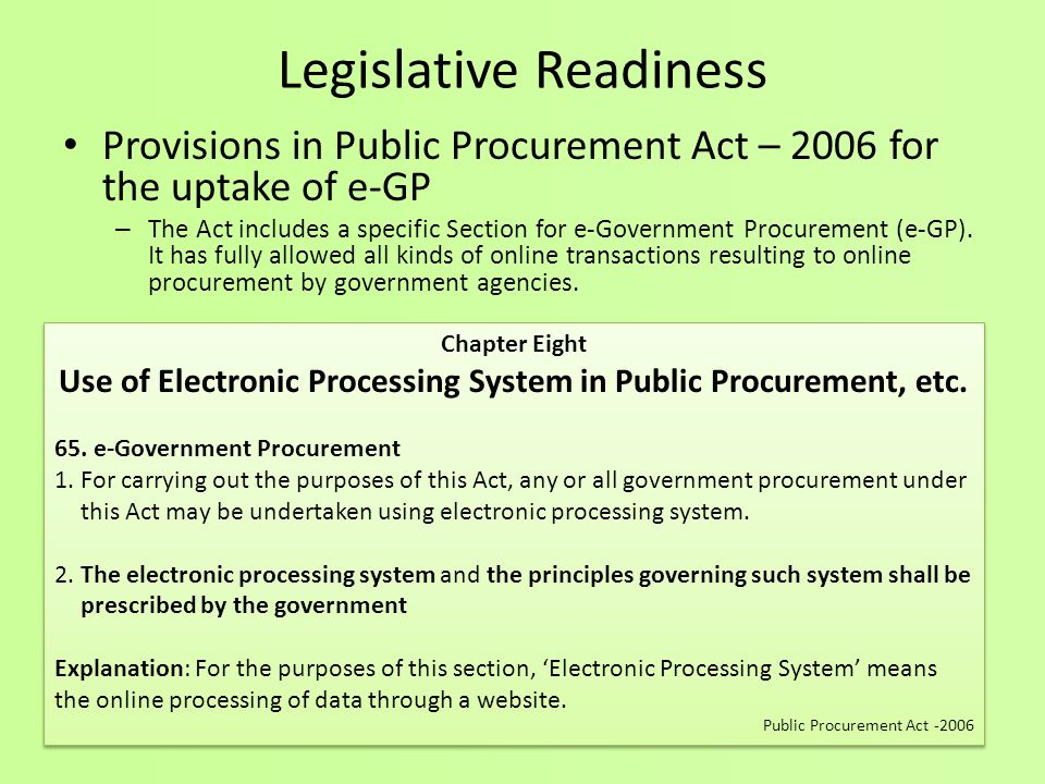 Legislative Readiness Provisions in Public Procurement Act – 2006 for the uptake of e-GP – The Act includes a specific Section for e-Government Procur