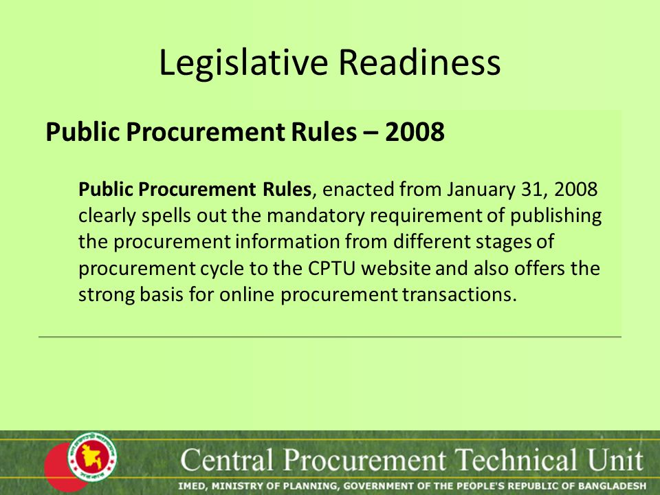 Legislative Readiness Public Procurement Rules – 2008 Public Procurement Rules, enacted from January 31, 2008 clearly spells out the mandatory require