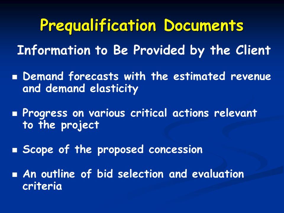 Prequalification Documents Information to Be Provided by the Client Demand forecasts with the estimated revenue and demand elasticity Progress on vari