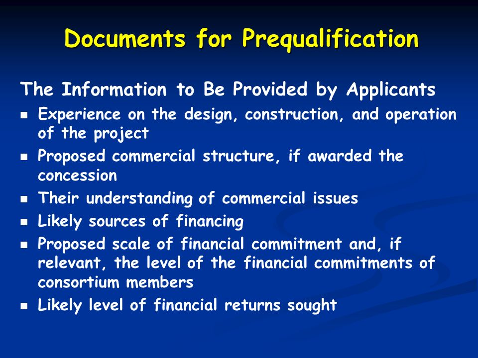 Documents for Prequalification The Information to Be Provided by Applicants Experience on the design, construction, and operation of the project Propo