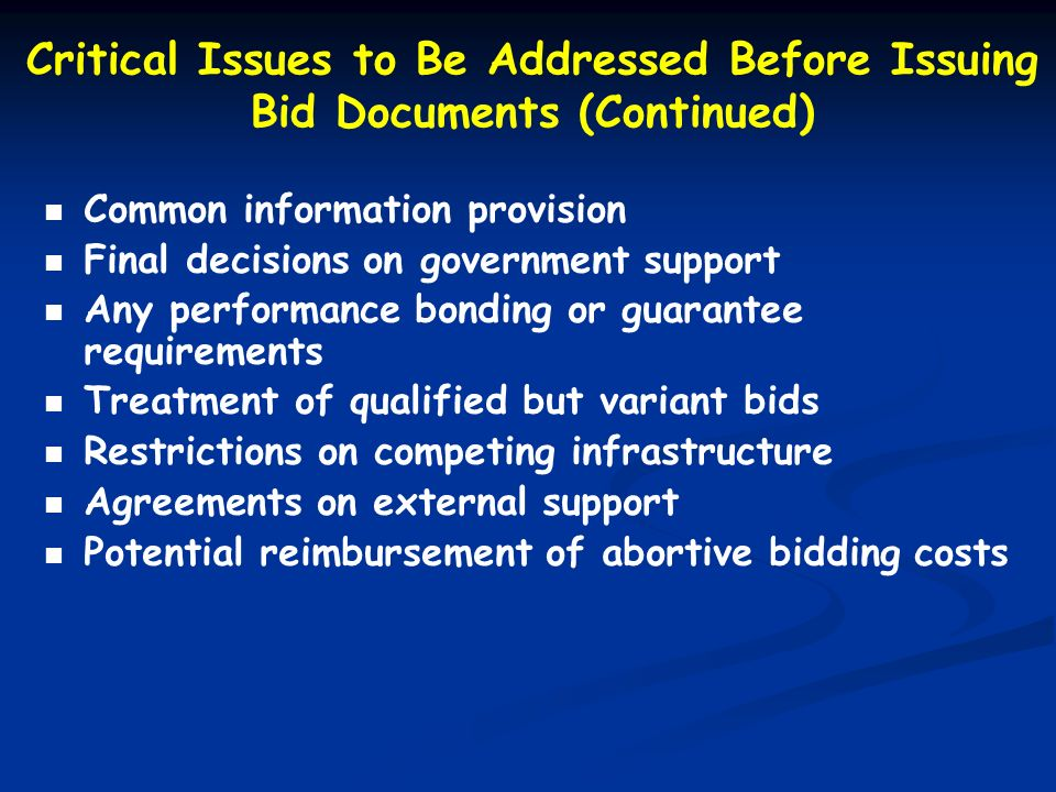 Critical Issues to Be Addressed Before Issuing Bid Documents (Continued) Common information provision Final decisions on government support Any perfor