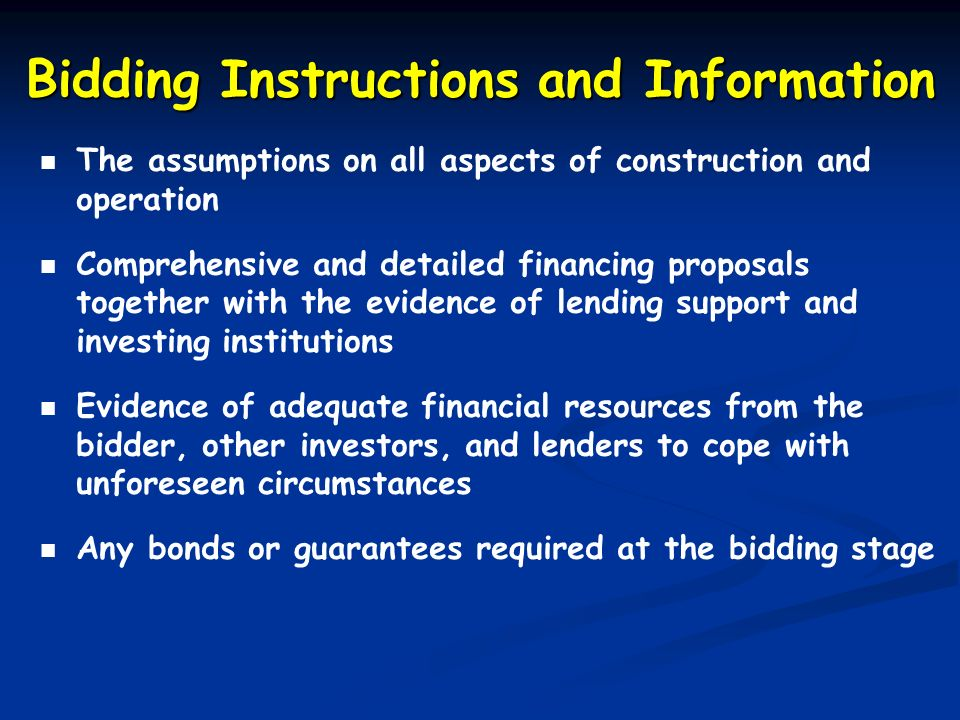 Bidding Instructions and Information The assumptions on all aspects of construction and operation Comprehensive and detailed financing proposals toget
