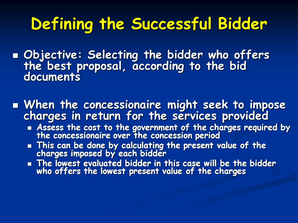 Defining the Successful Bidder Objective: Selecting the bidder who offers the best proposal, according to the bid documents Objective: Selecting the b