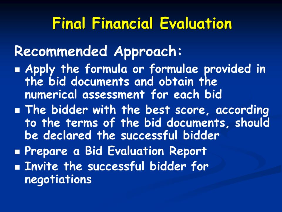 Final Financial Evaluation Recommended Approach: Apply the formula or formulae provided in the bid documents and obtain the numerical assessment for e