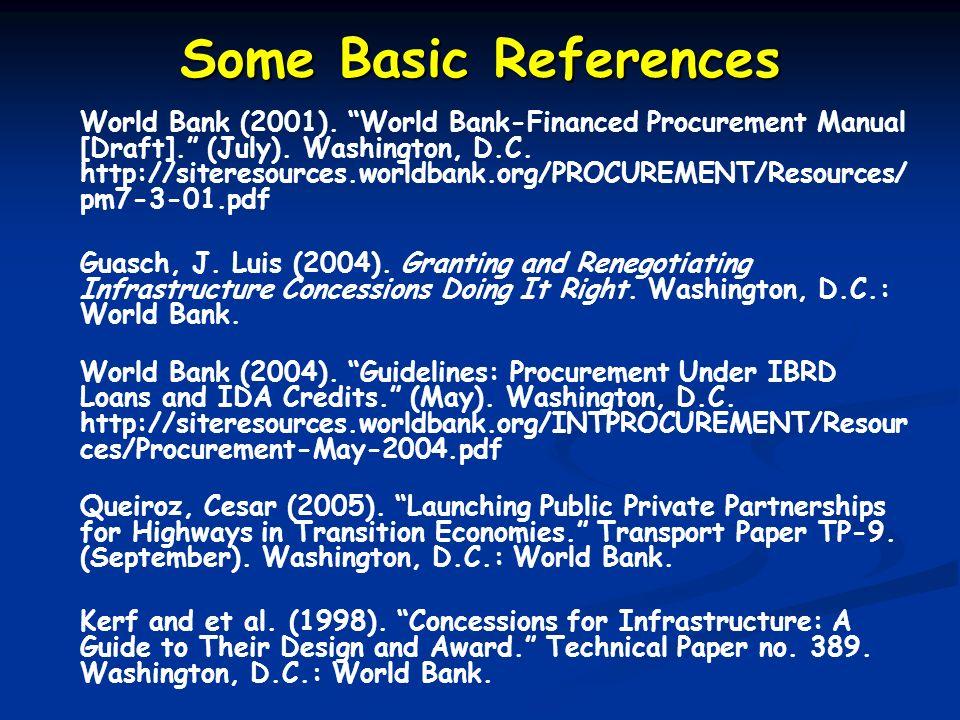 Some Basic References World Bank (2001). World Bank-Financed Procurement Manual [Draft]. (July). Washington, D.C. http://siteresources.worldbank.org/P
