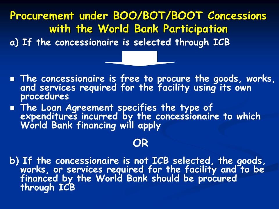 a) If the concessionaire is selected through ICB The concessionaire is free to procure the goods, works, and services required for the facility using