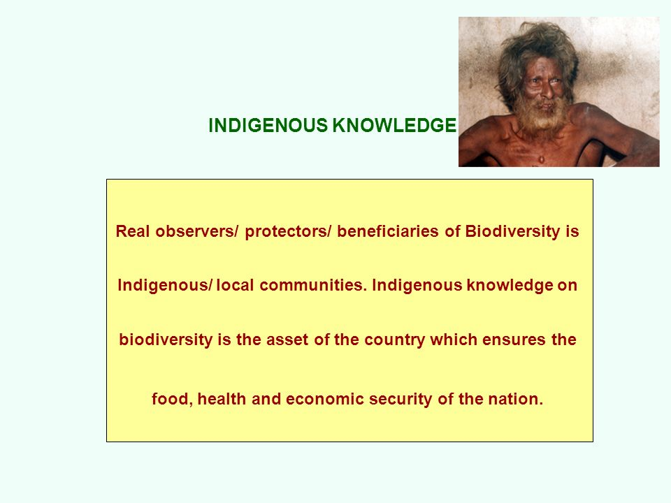Real observers/ protectors/ beneficiaries of Biodiversity is Indigenous/ local communities. Indigenous knowledge on biodiversity is the asset of the c