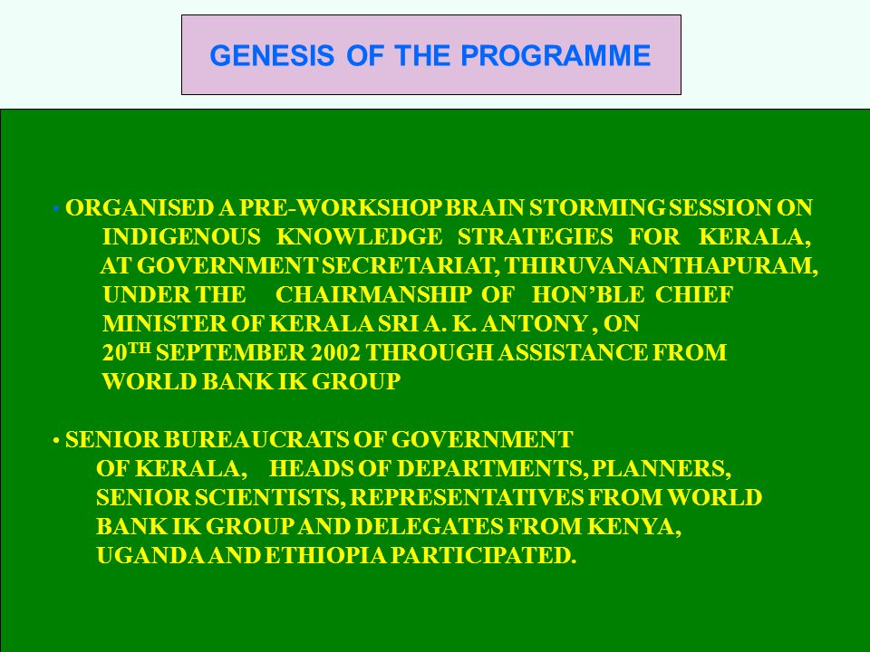 GENESIS OF THE PROGRAMME ORGANISED A PRE-WORKSHOP BRAIN STORMING SESSION ON INDIGENOUS KNOWLEDGE STRATEGIES FOR KERALA, AT GOVERNMENT SECRETARIAT, THI