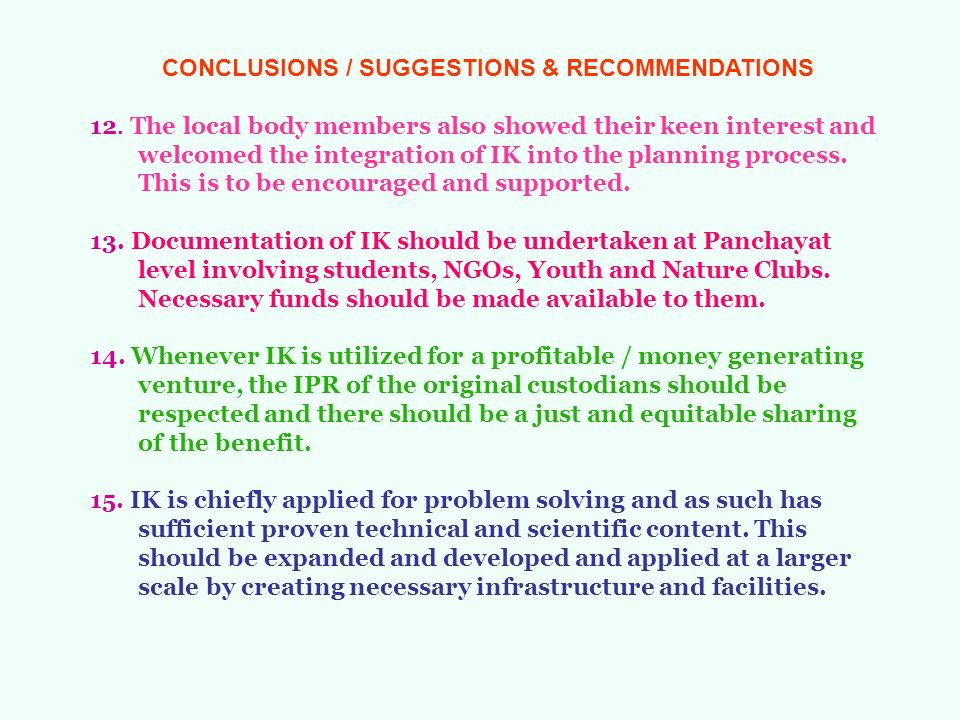 CONCLUSIONS / SUGGESTIONS & RECOMMENDATIONS 12. The local body members also showed their keen interest and welcomed the integration of IK into the pla