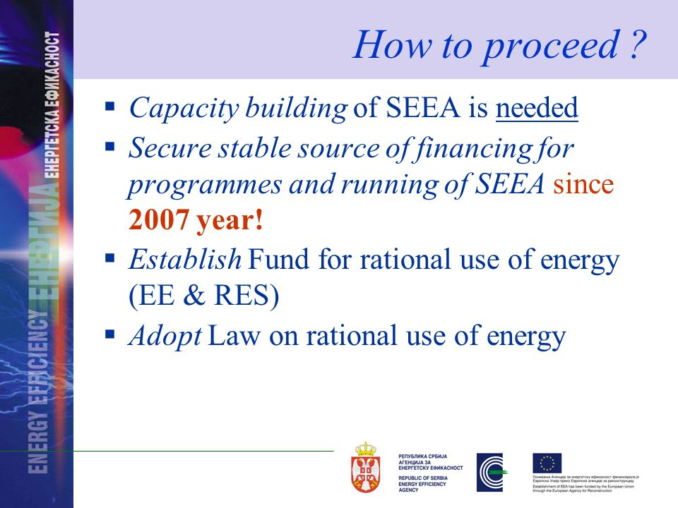 Capacity building of SEEA is needed Secure stable source of financing for programmes and running of SEEA since 2007 year.