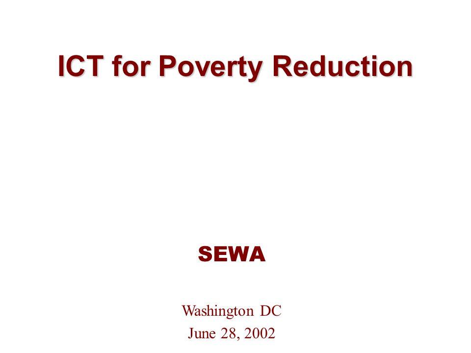 ICT for Poverty Reduction SEWA Washington DC June 28, 2002