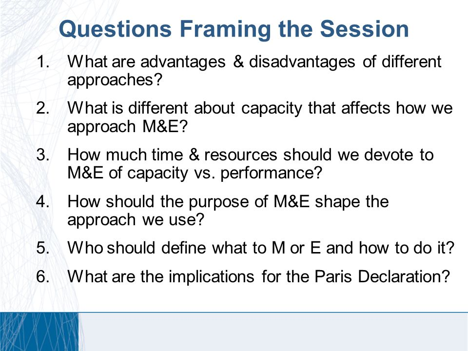 Questions Framing the Session 1.What are advantages & disadvantages of different approaches.