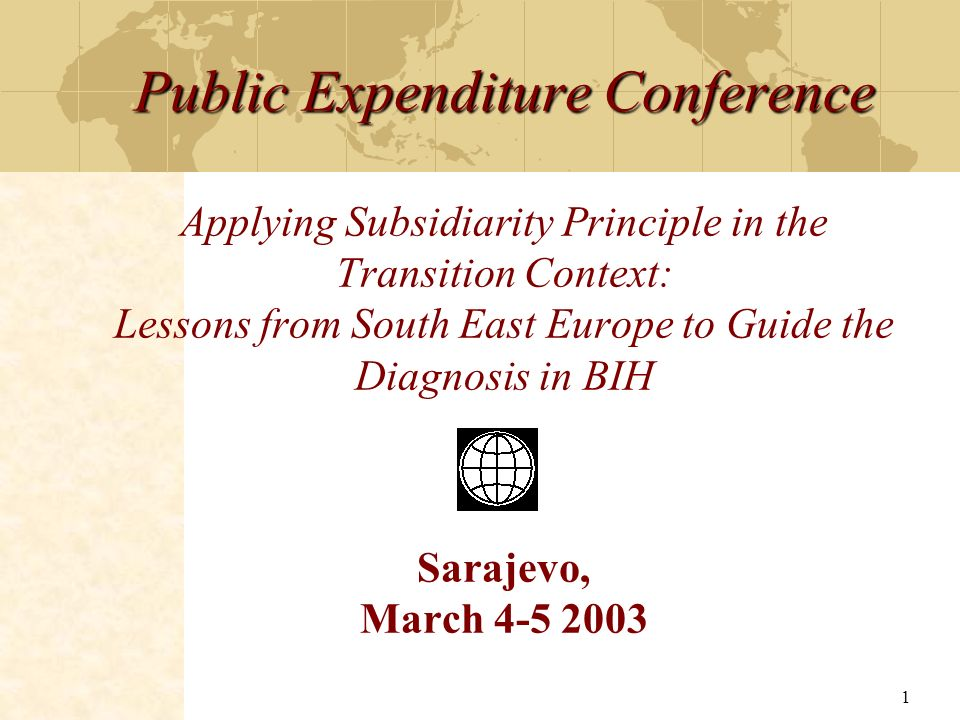 1 Public Expenditure Conference Public Expenditure Conference Applying Subsidiarity Principle in the Transition Context: Lessons from South East Europ