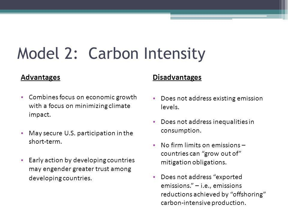Model 2: Carbon Intensity Advantages Combines focus on economic growth with a focus on minimizing climate impact. May secure U.S. participation in the