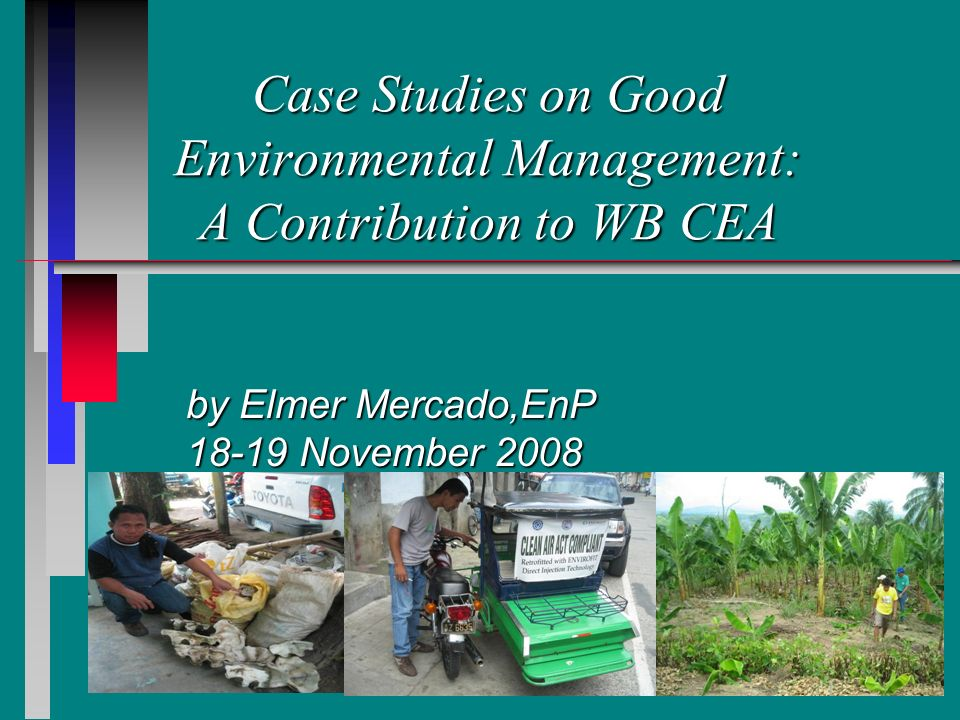 Case Studies on Good Environmental Management: A Contribution to WB CEA by Elmer Mercado,EnP November 2008