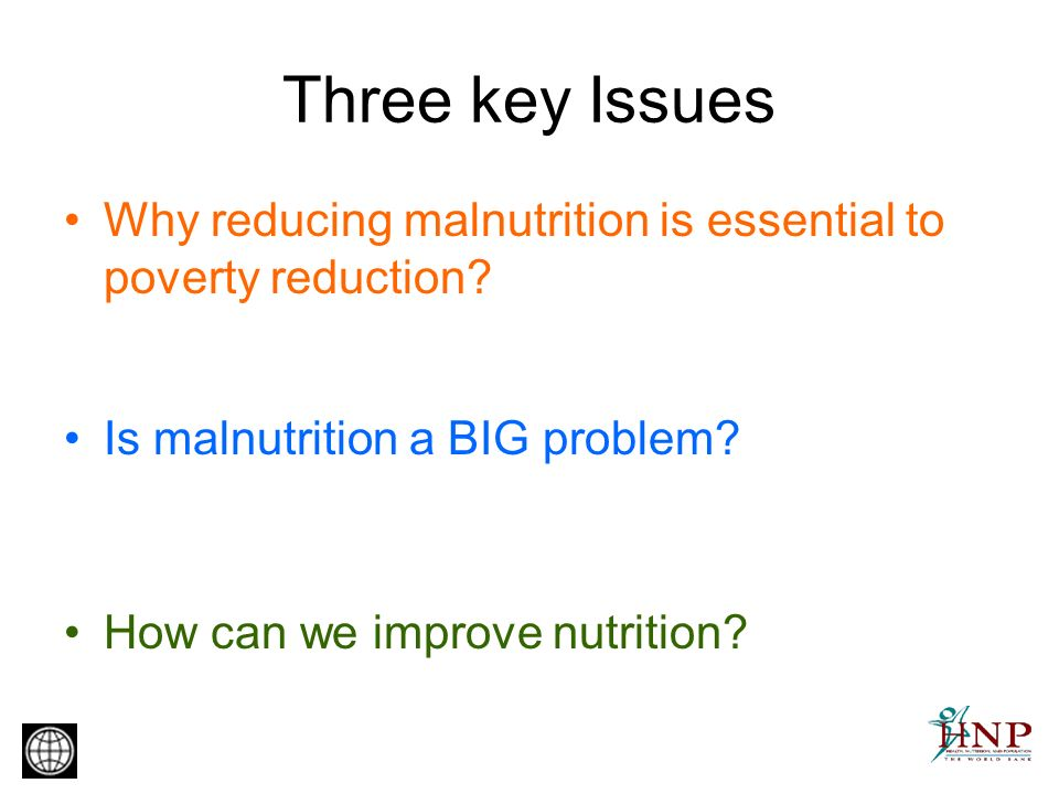 Three key Issues Why reducing malnutrition is essential to poverty reduction.