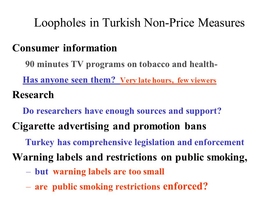 Loopholes in Turkish Non-Price Measures Consumer information 90 minutes TV programs on tobacco and health- Has anyone seen them.