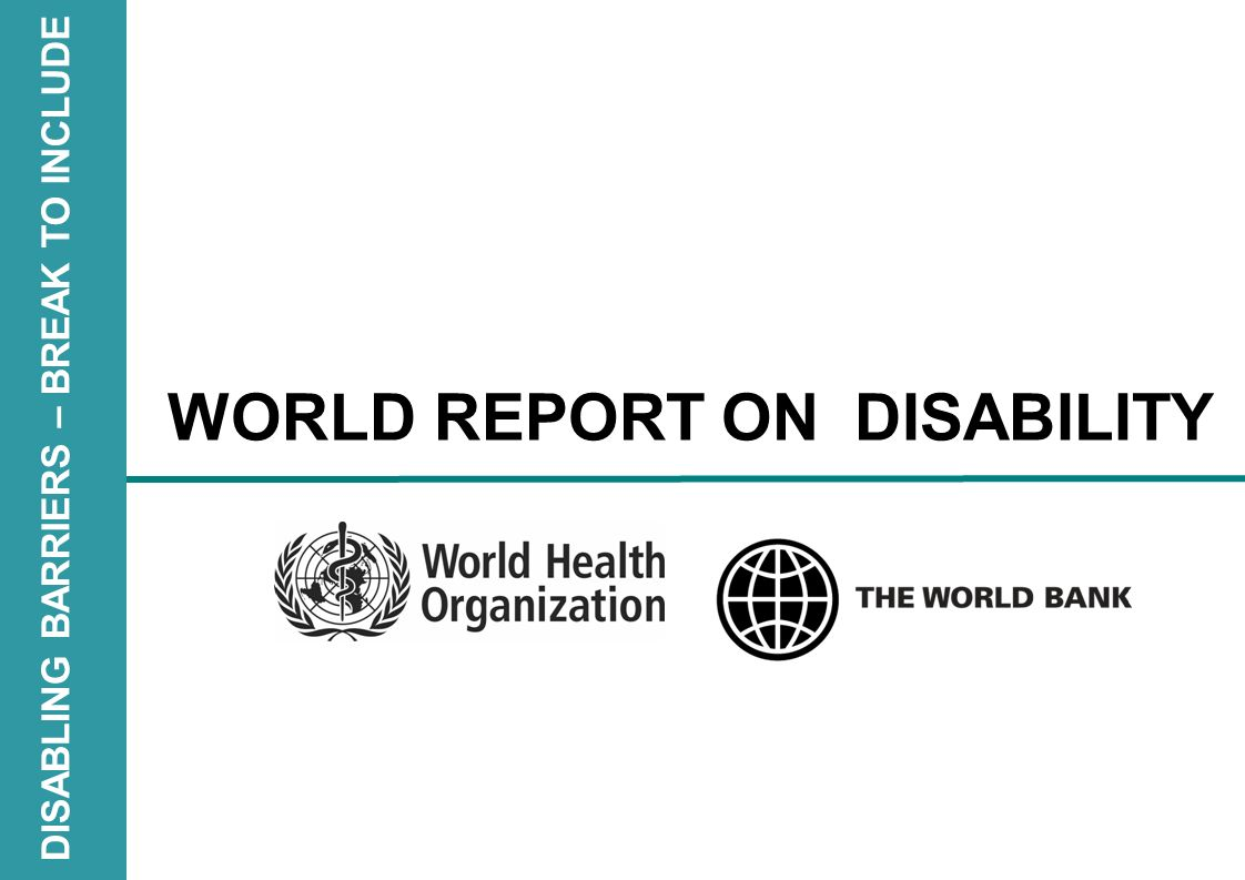   Background World Health Assembly Resolution 58.23 (May 2005) on Disability, including prevention, management and rehabilitation , requests WHO to produce a World Report.