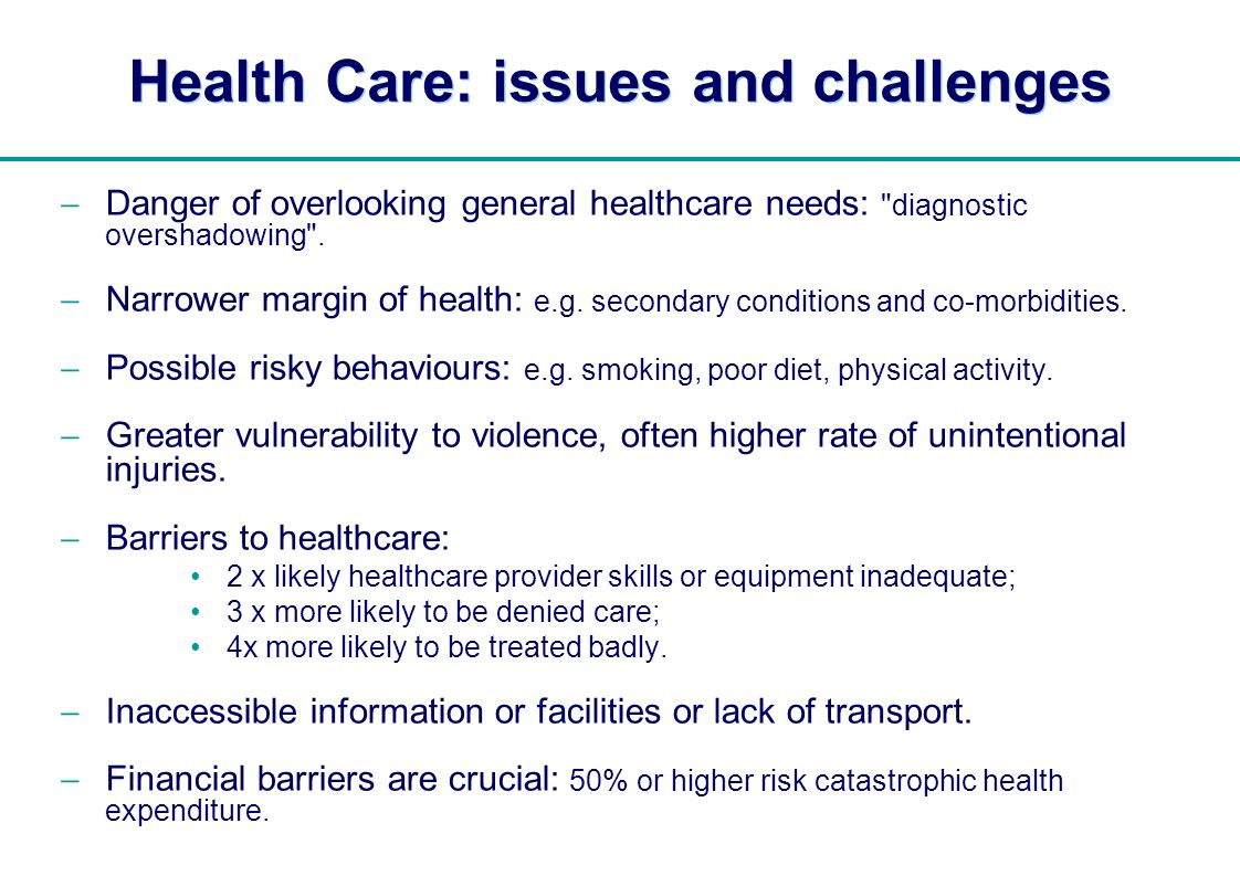   Health Care: issues and challenges Danger of overlooking general healthcare needs: