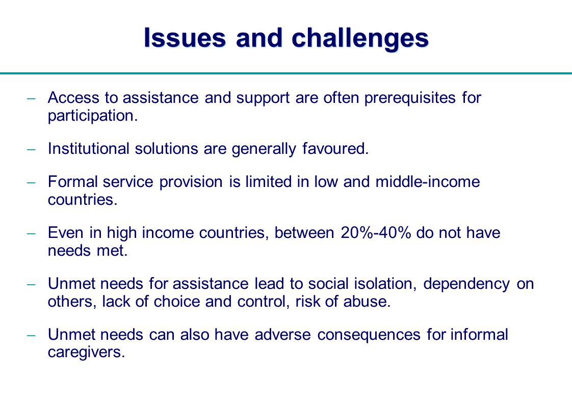   Issues and challenges Access to assistance and support are often prerequisites for participation. Institutional solutions are generally favoured. Fo