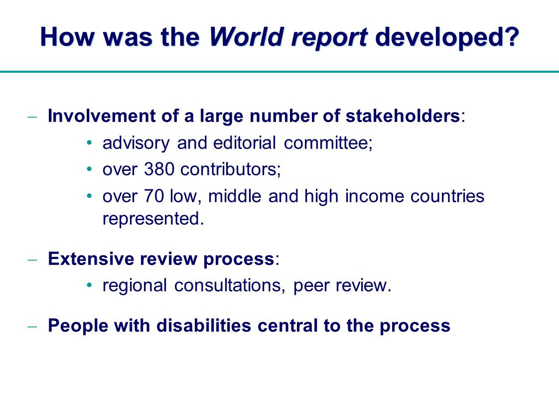   How was the World report developed? Involvement of a large number of stakeholders: advisory and editorial committee; over 380 contributors; over 70