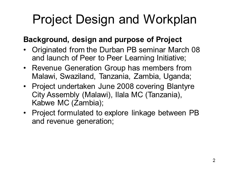 2 Project Design and Workplan Background, design and purpose of Project Originated from the Durban PB seminar March 08 and launch of Peer to Peer Lear