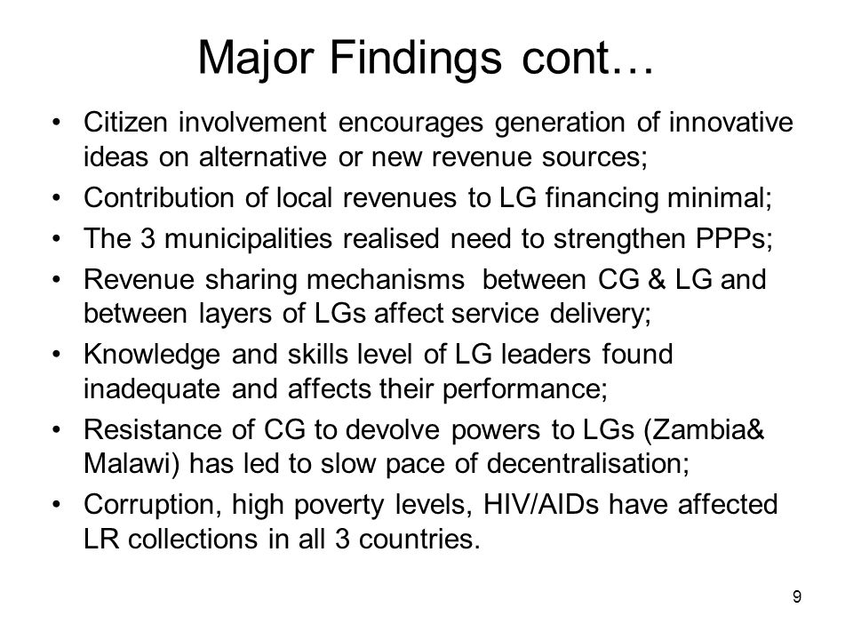 9 Major Findings cont… Citizen involvement encourages generation of innovative ideas on alternative or new revenue sources; Contribution of local reve