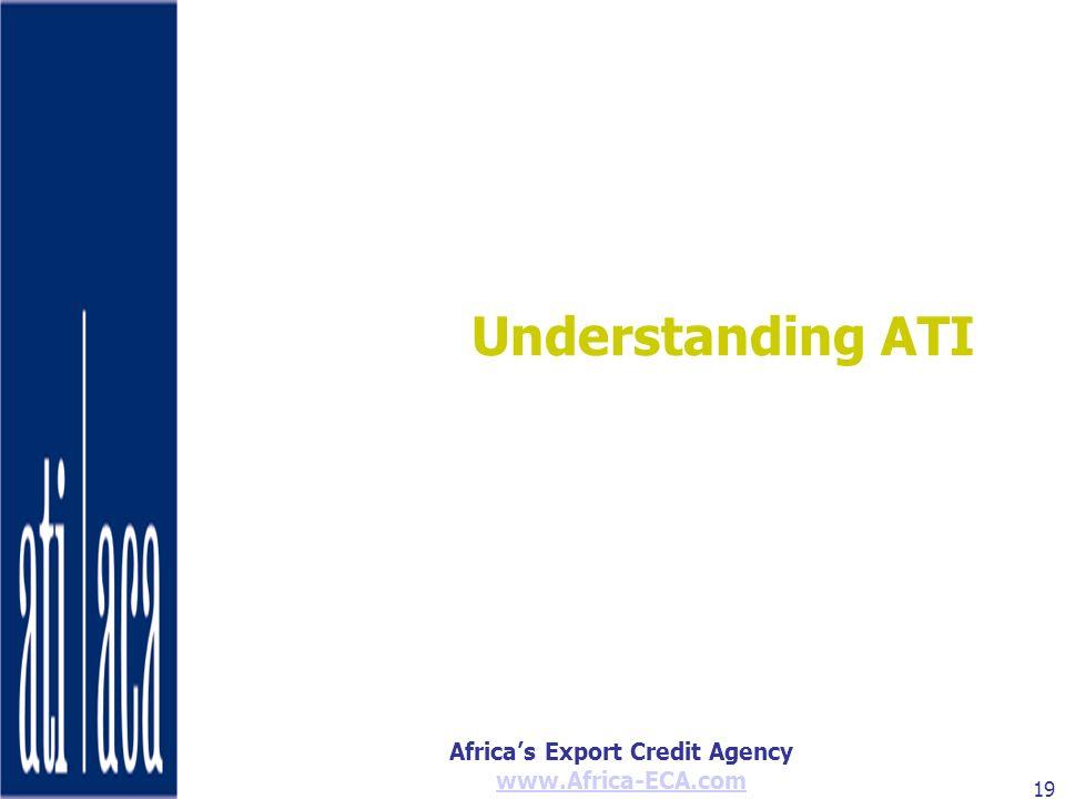 Africas Export Credit Agency www.Africa-ECA.com 19 Understanding ATI