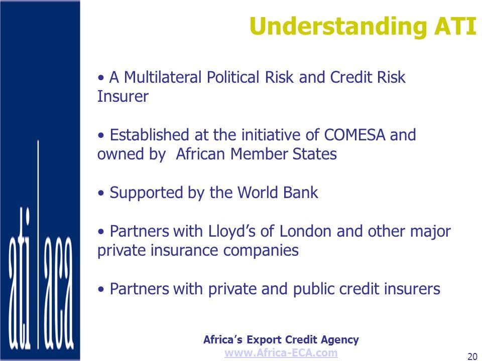 Africas Export Credit Agency www.Africa-ECA.com 20 Understanding ATI A Multilateral Political Risk and Credit Risk Insurer Established at the initiati