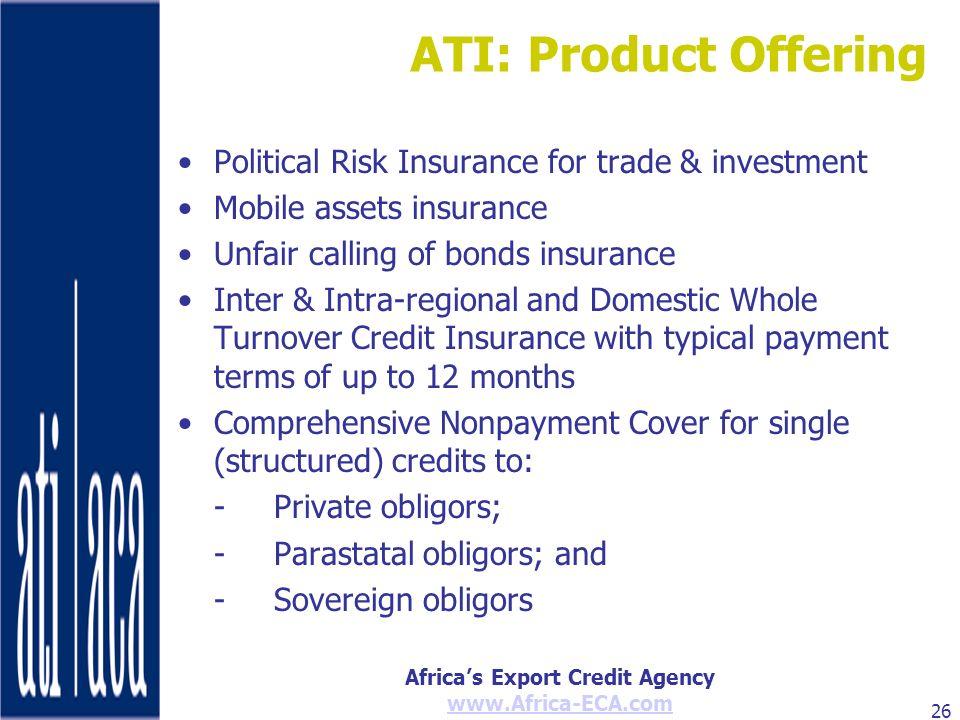 Africas Export Credit Agency www.Africa-ECA.com 26 Political Risk Insurance for trade & investment Mobile assets insurance Unfair calling of bonds ins