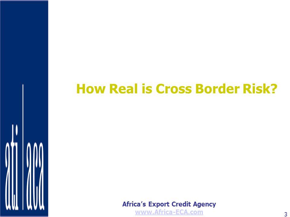 Africas Export Credit Agency www.Africa-ECA.com 3 How Real is Cross Border Risk?