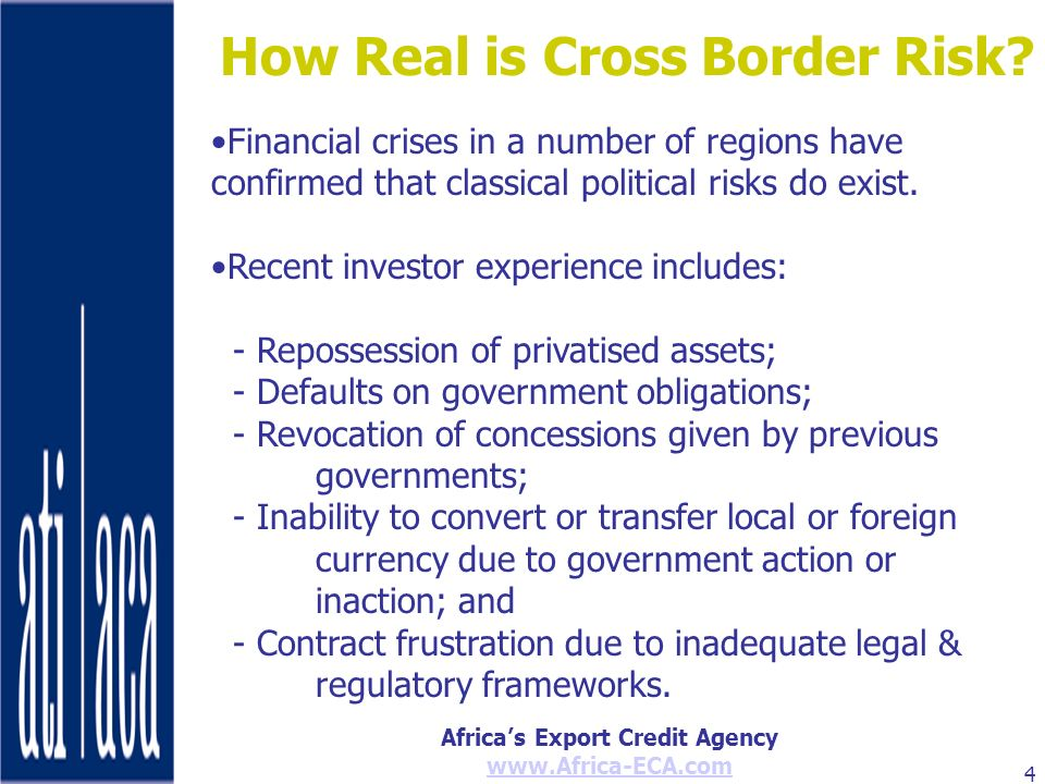 Africas Export Credit Agency www.Africa-ECA.com 4 How Real is Cross Border Risk? Financial crises in a number of regions have confirmed that classical
