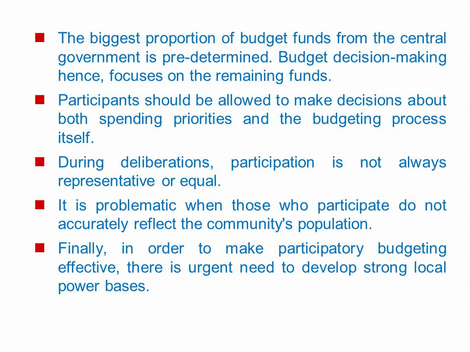 The biggest proportion of budget funds from the central government is pre-determined. Budget decision-making hence, focuses on the remaining funds. Pa