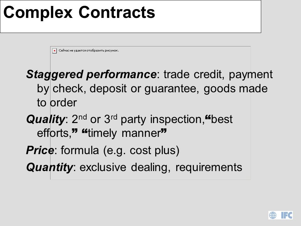 Contracts: Cash & Carry Characteristics –price and quantity determinate –quality observable –simultaneous performance Examples: –flea markets –kiosks/street vendors