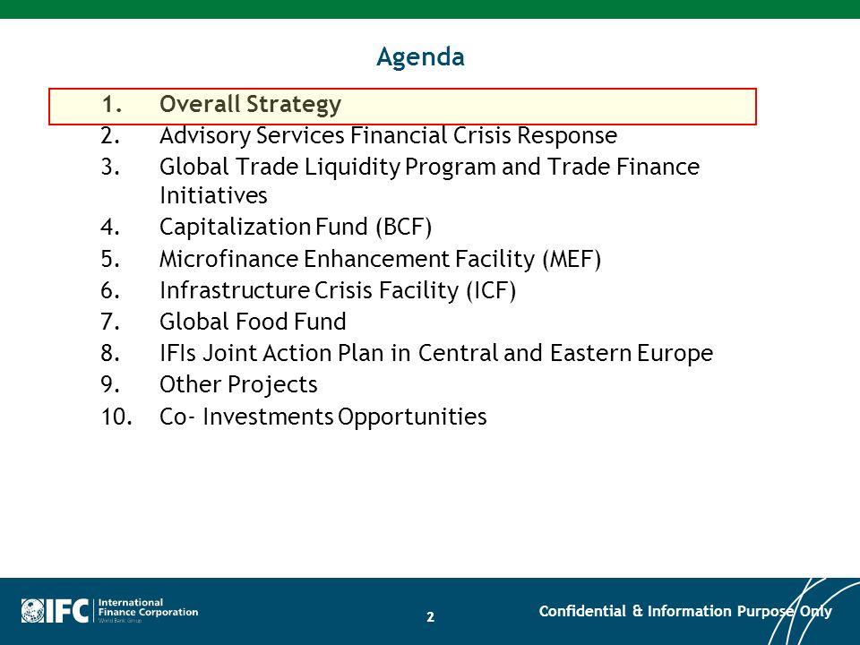 22 Agenda 1.Overall Strategy 2.Advisory Services Financial Crisis Response 3.Global Trade Liquidity Program and Trade Finance Initiatives 4.Capitaliza