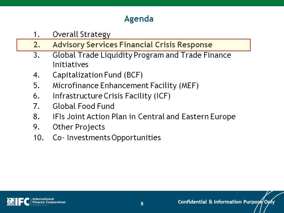 55 Agenda 1.Overall Strategy 2.Advisory Services Financial Crisis Response 3.Global Trade Liquidity Program and Trade Finance Initiatives 4.Capitaliza