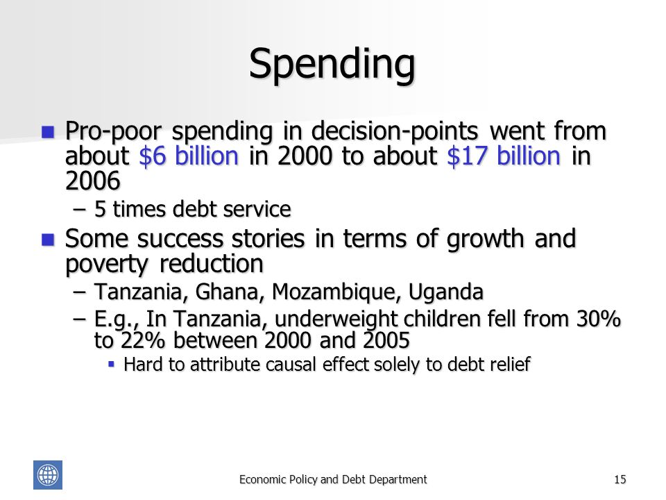 Economic Policy and Debt Department15 Spending Pro-poor spending in decision-points went from about $6 billion in 2000 to about $17 billion in 2006 Pr