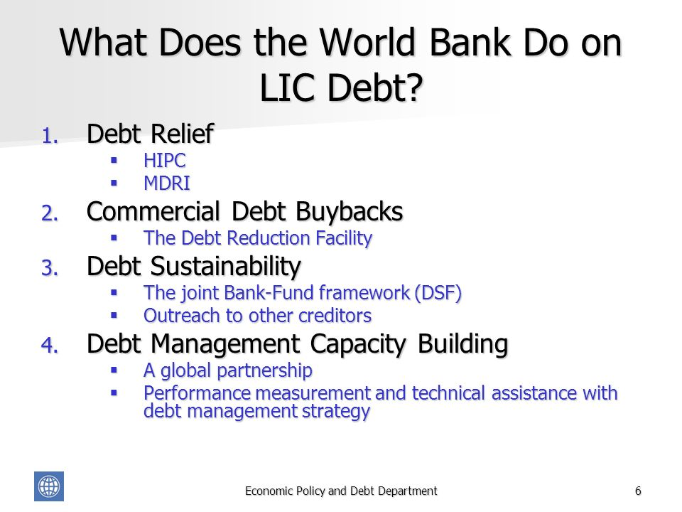 Economic Policy and Debt Department6 What Does the World Bank Do on LIC Debt.