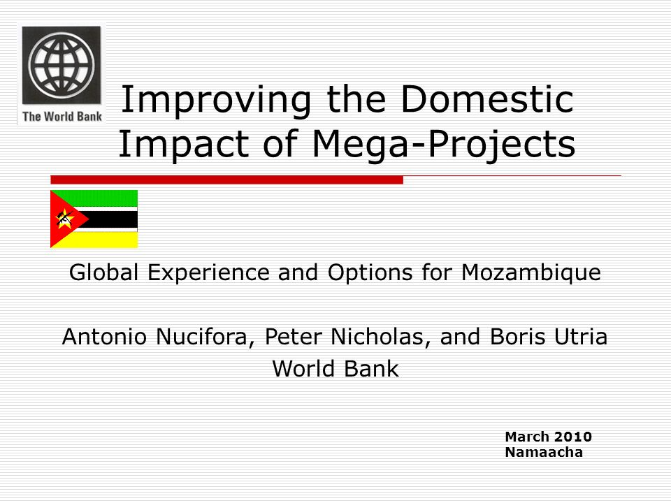 Improving the Domestic Impact of Mega-Projects March 2010 Namaacha Global Experience and Options for Mozambique Antonio Nucifora, Peter Nicholas, and