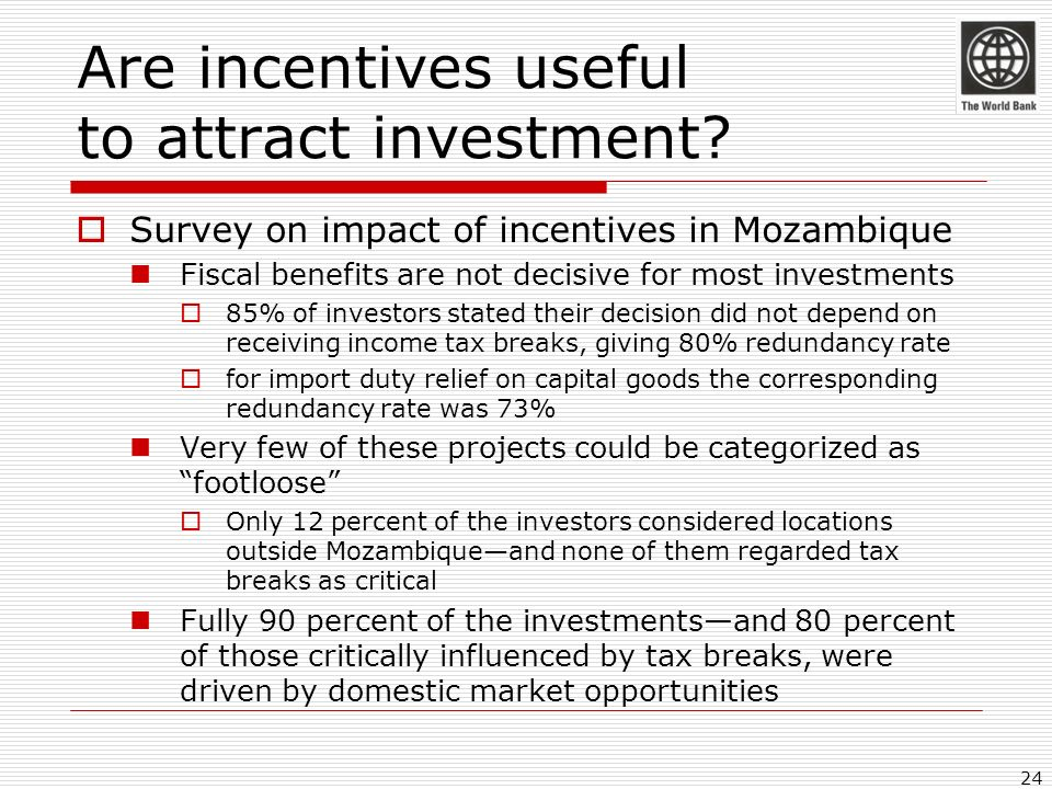 Are incentives useful to attract investment? Survey on impact of incentives in Mozambique Fiscal benefits are not decisive for most investments 85% of
