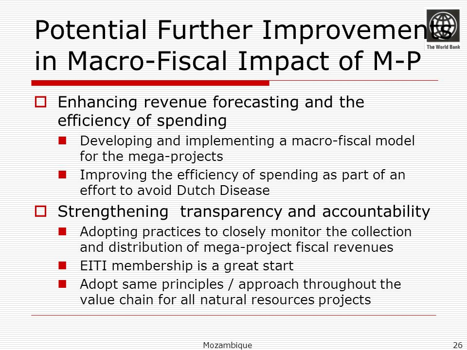 Potential Further Improvements in Macro-Fiscal Impact of M-P Enhancing revenue forecasting and the efficiency of spending Developing and implementing