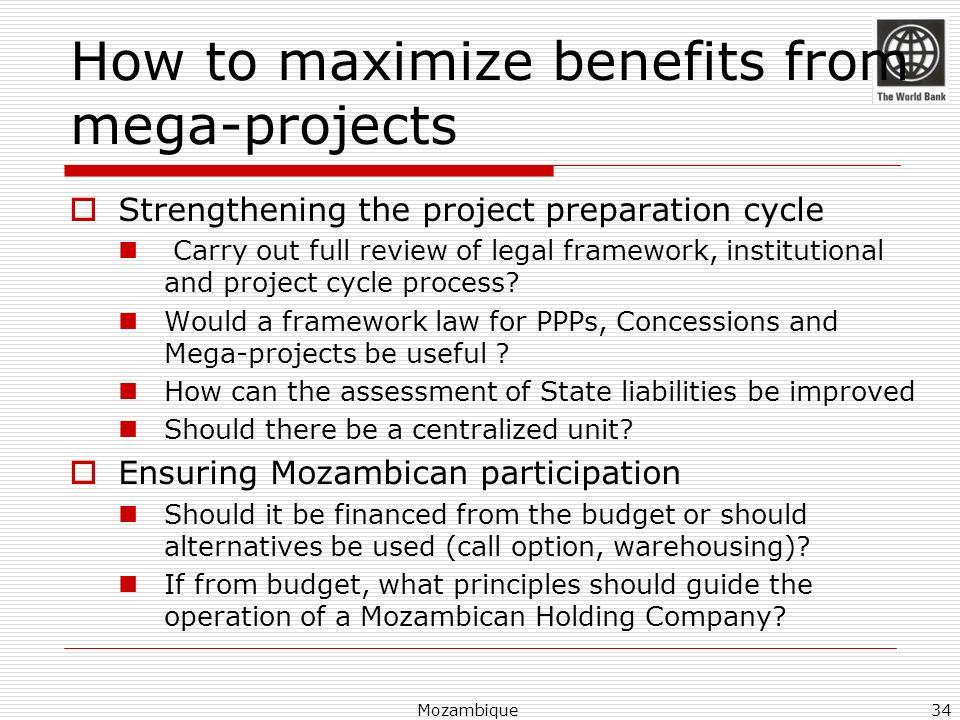 How to maximize benefits from mega-projects Strengthening the project preparation cycle Carry out full review of legal framework, institutional and pr