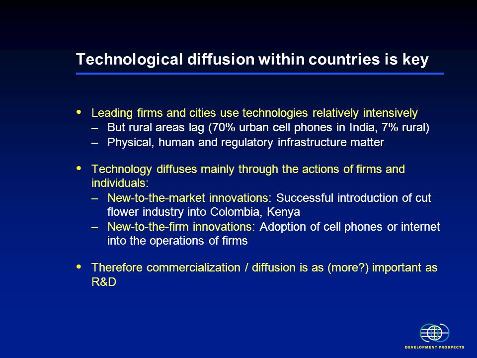 Technological diffusion within countries is key Leading firms and cities use technologies relatively intensively –But rural areas lag (70% urban cell