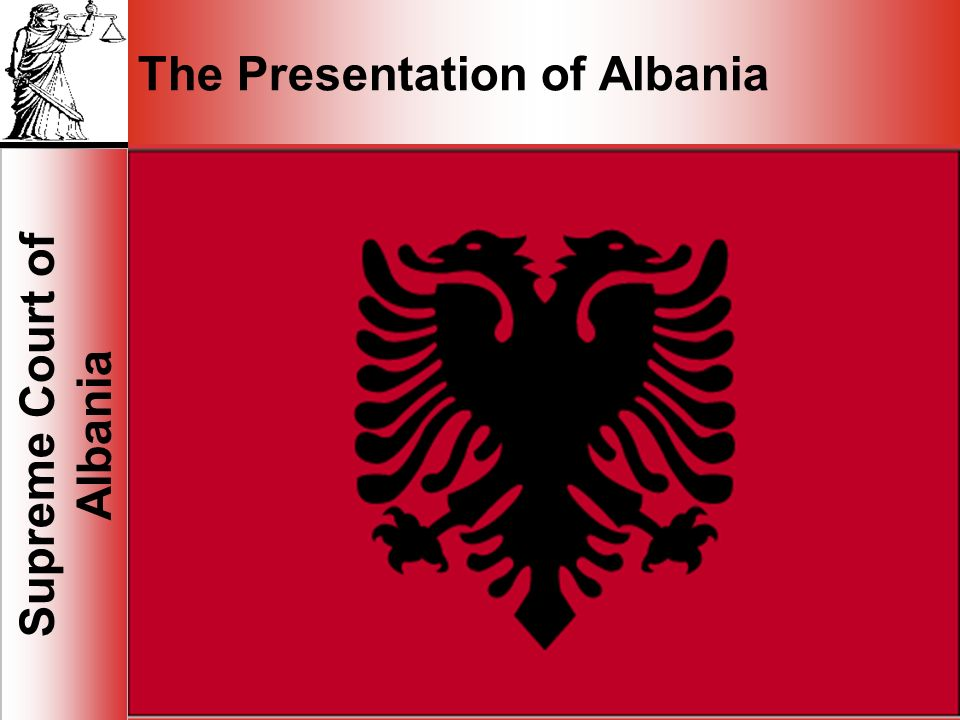 1 Supreme Court of Albania 1 The Presentation of Albania