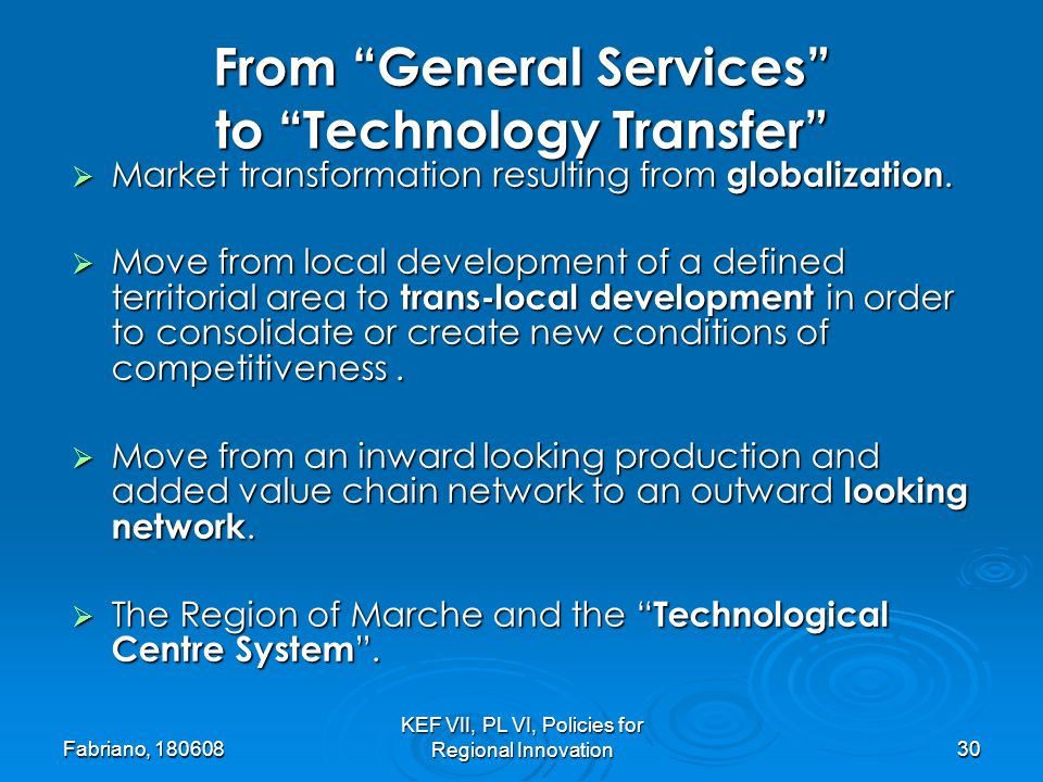 Fabriano, KEF VII, PL VI, Policies for Regional Innovation30 From General Services to Technology Transfer Market transformation resulting from globalization.