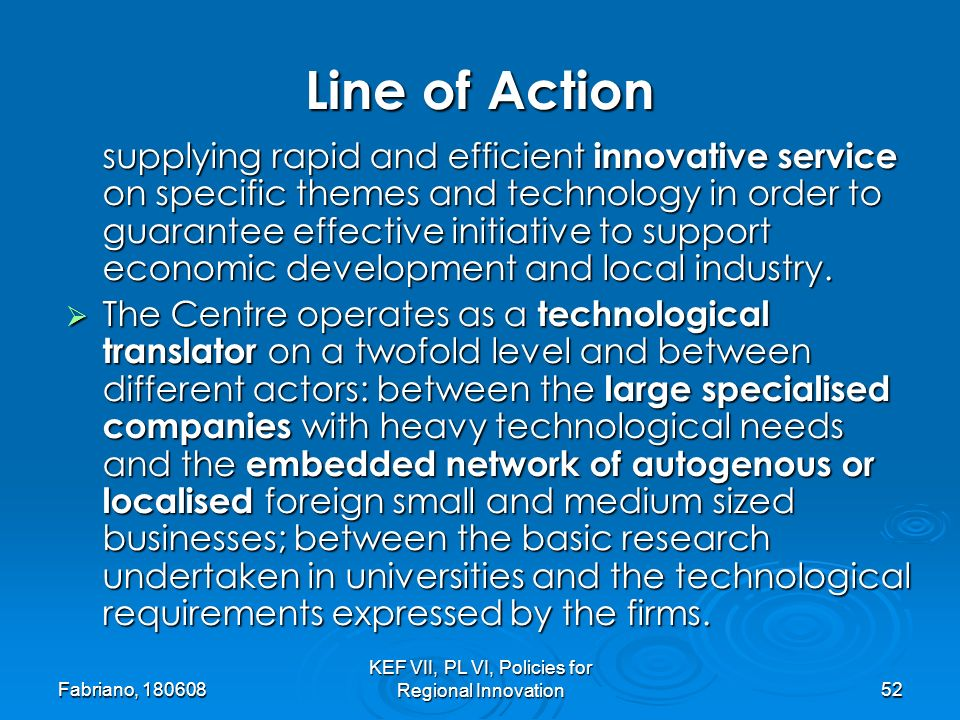 Fabriano, KEF VII, PL VI, Policies for Regional Innovation52 supplying rapid and efficient innovative service on specific themes and technology in order to guarantee effective initiative to support economic development and local industry.