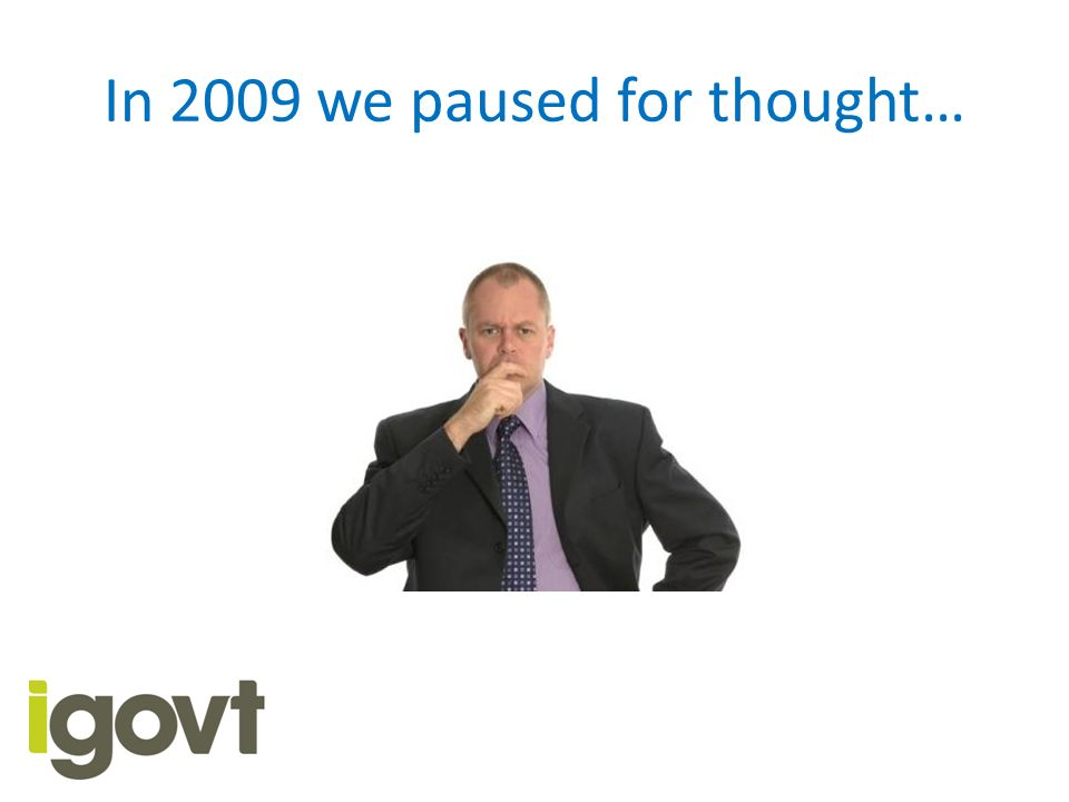 In 2009 we paused for thought…