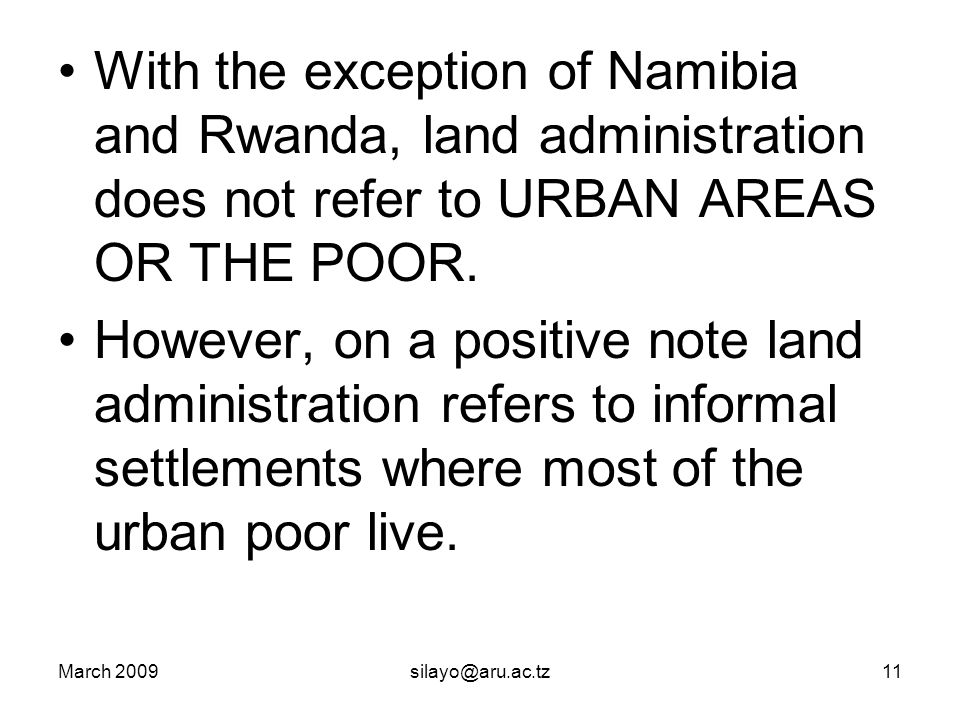 March 2009silayo@aru.ac.tz11 With the exception of Namibia and Rwanda, land administration does not refer to URBAN AREAS OR THE POOR.